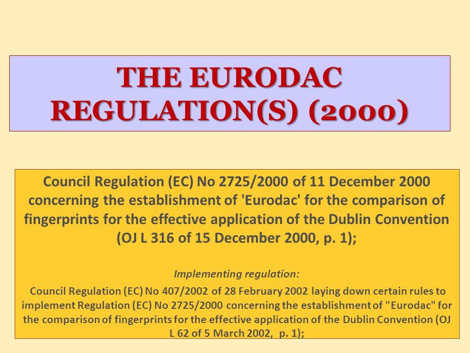 THE EURODAC REGULATION(S) (2000) Council Regulation (EC) No 2725/2000 of 11 December 2000 concerning the establishment of 'Eurodac' for the comparison