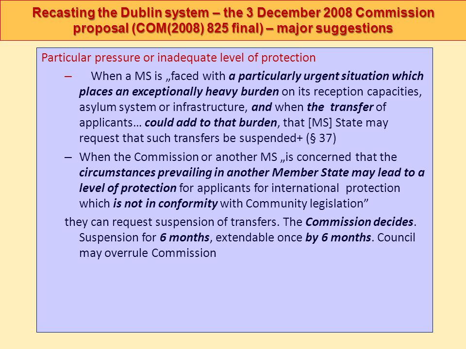 Recasting the Dublin system – the 3 December 2008 Commission proposal (COM(2008) 825 final) – major suggestions Particular pressure or inadequate leve