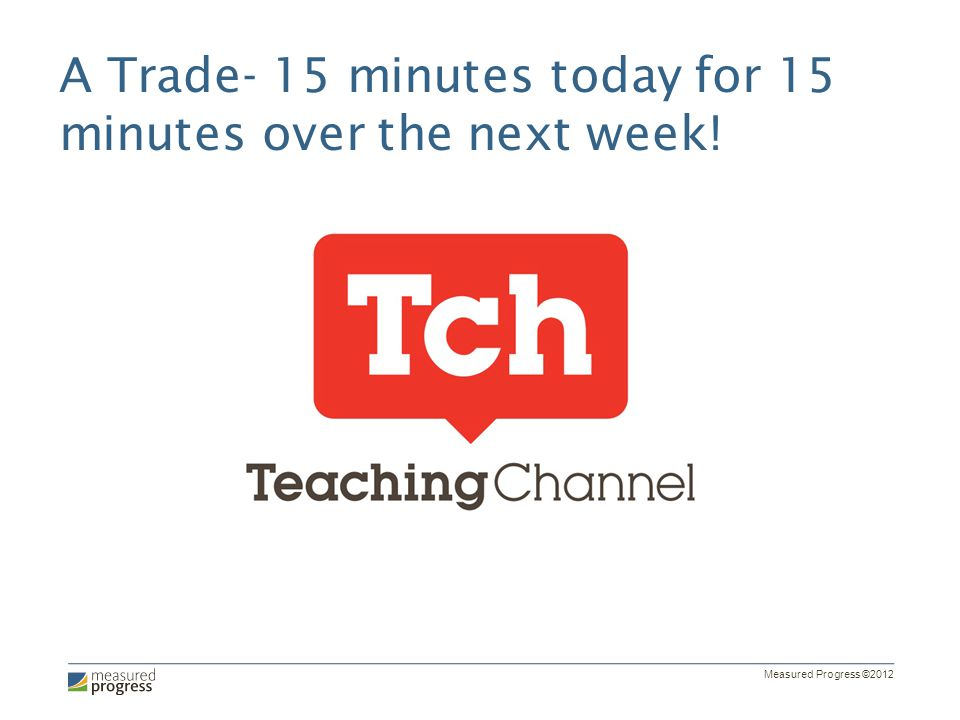 A Trade- 15 minutes today for 15 minutes over the next week!