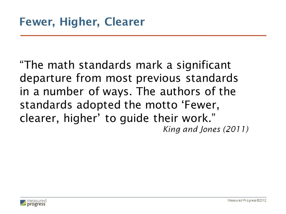 "Measured Progress ©2012 ""The math standards mark a significant departure from most previous standards in a number of ways. The authors of the standard"