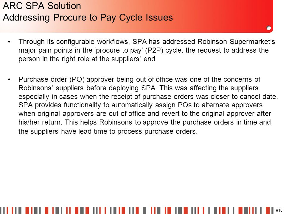 #10 ARC SPA Solution Addressing Procure to Pay Cycle Issues Through its configurable workflows, SPA has addressed Robinson Supermarket's major pain po