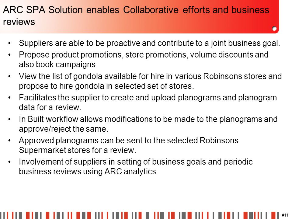 #11 ARC SPA Solution enables Collaborative efforts and business reviews Suppliers are able to be proactive and contribute to a joint business goal. Pr