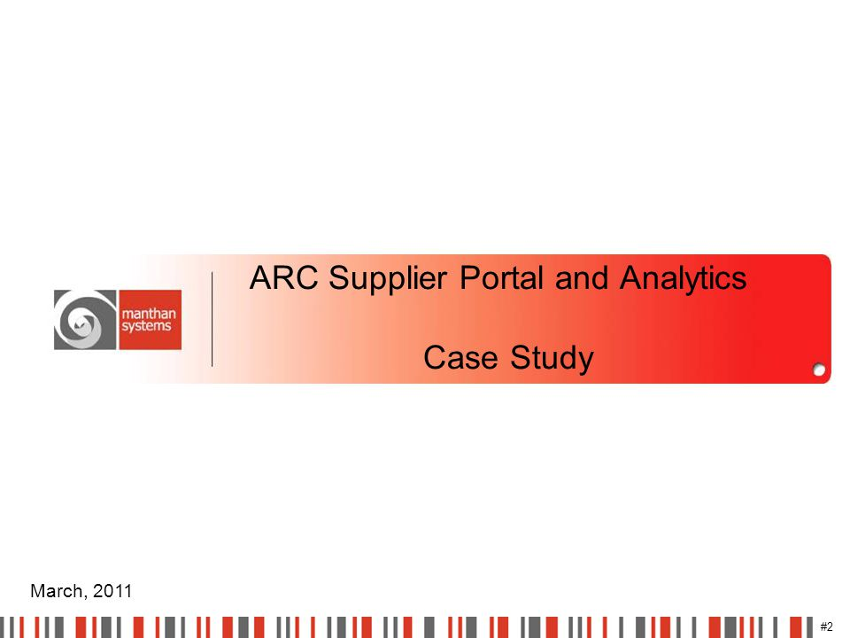 #2 ARC Supplier Portal and Analytics Case Study March, 2011