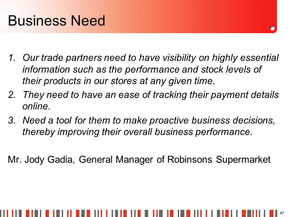 #7 Business Need 1.Our trade partners need to have visibility on highly essential information such as the performance and stock levels of their produc