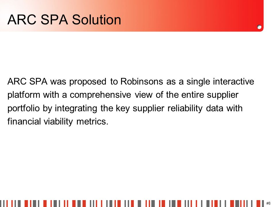 #8 ARC SPA Solution ARC SPA was proposed to Robinsons as a single interactive platform with a comprehensive view of the entire supplier portfolio by i