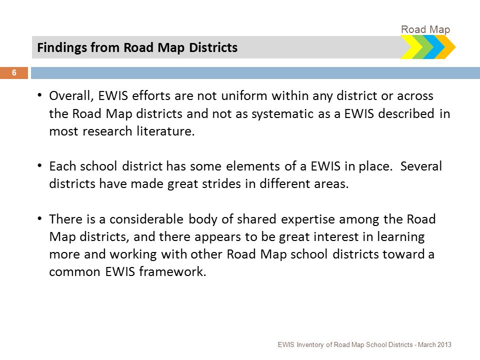Findings from Road Map Districts Overall, EWIS efforts are not uniform within any district or across the Road Map districts and not as systematic as a EWIS described in most research literature.
