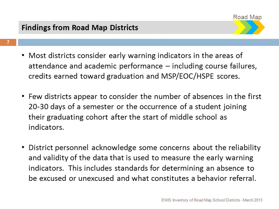 Findings from Road Map Districts Most districts consider early warning indicators in the areas of attendance and academic performance – including course failures, credits earned toward graduation and MSP/EOC/HSPE scores.
