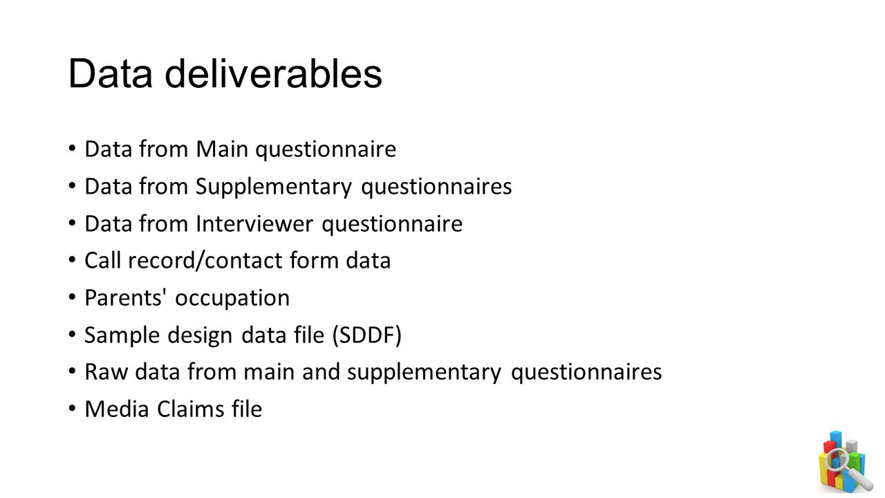 Data deliverables Data from Main questionnaire Data from Supplementary questionnaires Data from Interviewer questionnaire Call record/contact form dat