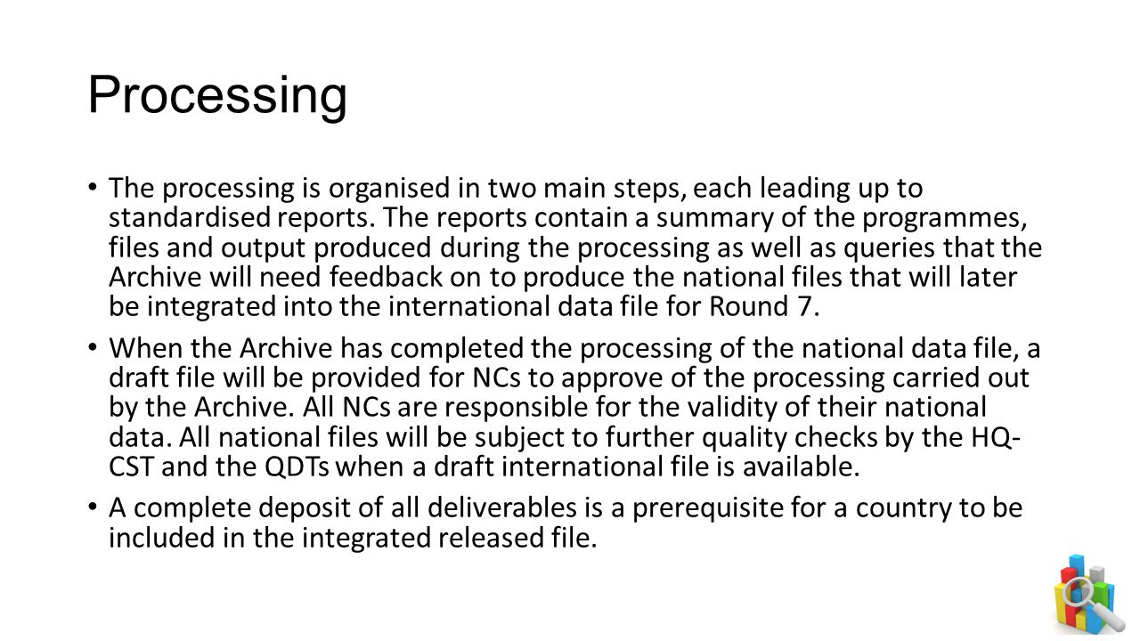 Processing The processing is organised in two main steps, each leading up to standardised reports. The reports contain a summary of the programmes, fi