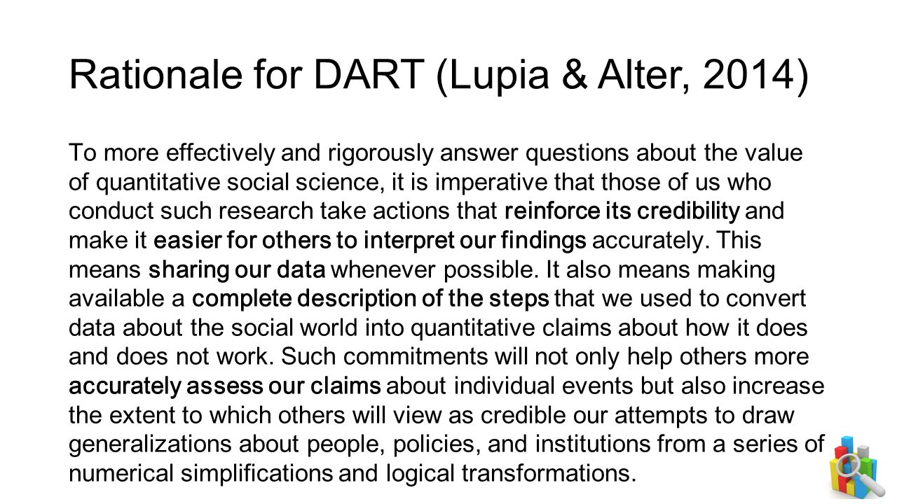 Rationale for DART (Lupia & Alter, 2014) To more effectively and rigorously answer questions about the value of quantitative social science, it is imp
