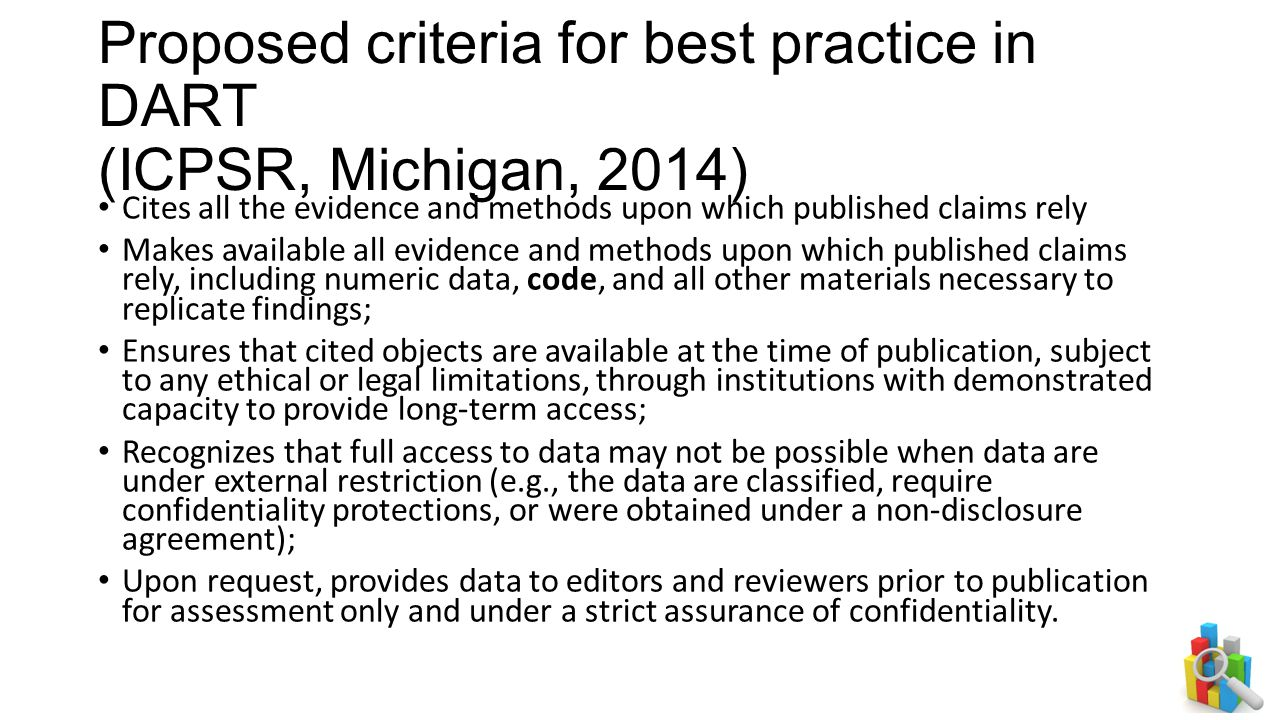 Proposed criteria for best practice in DART (ICPSR, Michigan, 2014) Cites all the evidence and methods upon which published claims rely Makes availabl