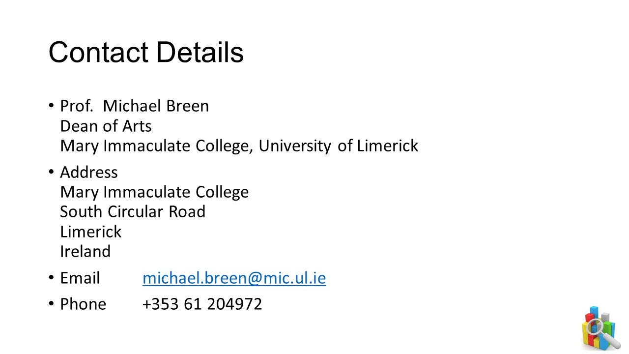 Contact Details Prof. Michael Breen Dean of Arts Mary Immaculate College, University of Limerick Address Mary Immaculate College South Circular Road L
