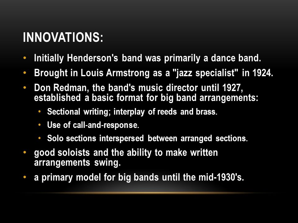 INNOVATIONS: Initially Henderson s band was primarily a dance band.
