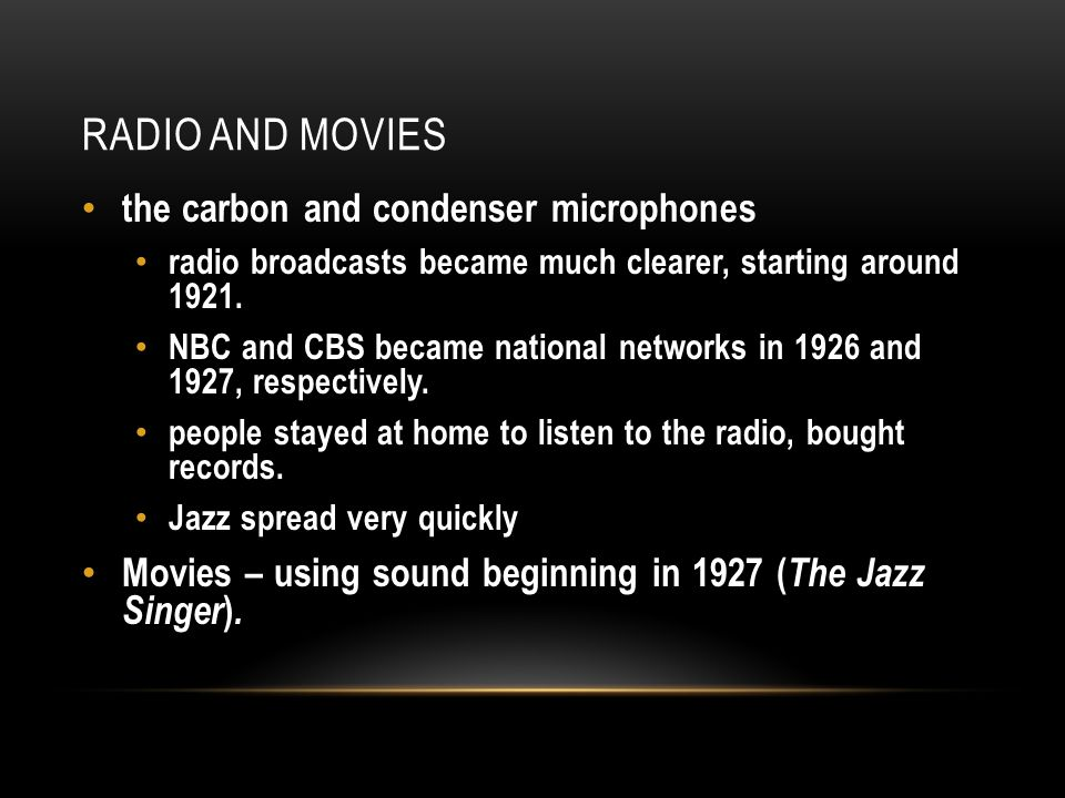RADIO AND MOVIES the carbon and condenser microphones radio broadcasts became much clearer, starting around 1921.