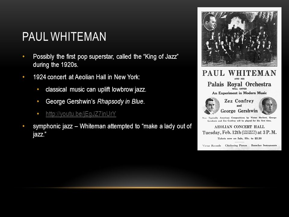 PAUL WHITEMAN Possibly the first pop superstar, called the King of Jazz during the 1920s.