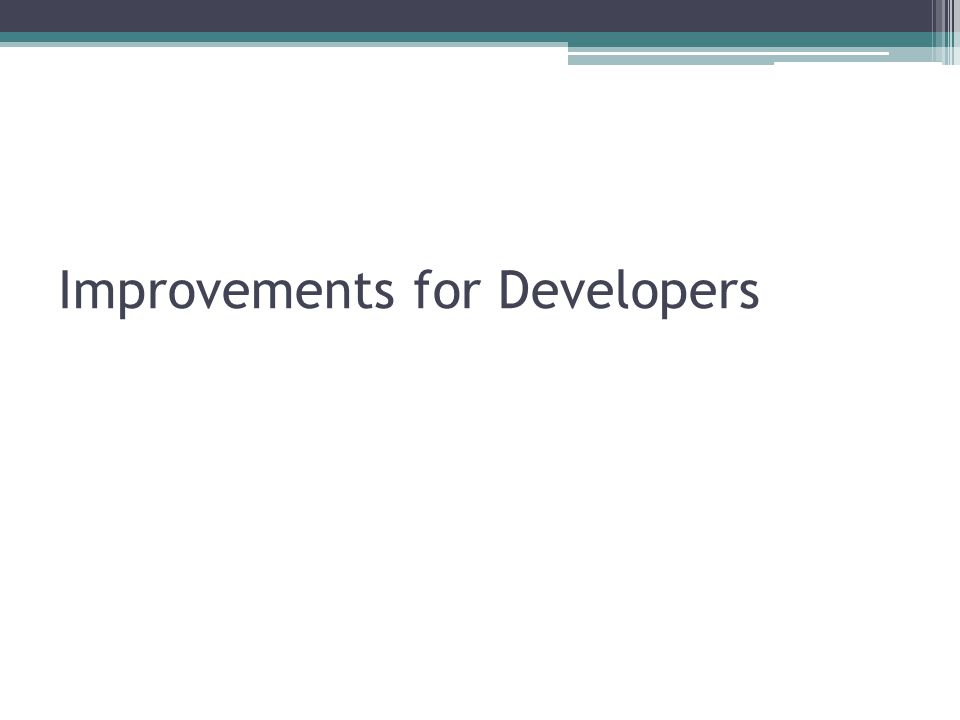 Improvements for Developers