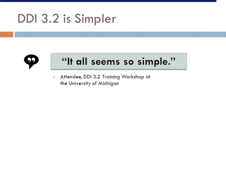DDI 3.2 is Simpler -Attendee, DDI 3.2 Training Workshop at the University of Michigan