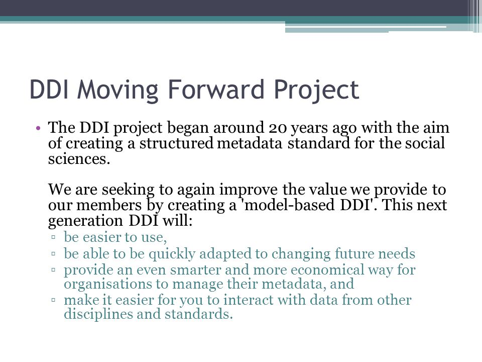DDI Moving Forward Project The DDI project began around 20 years ago with the aim of creating a structured metadata standard for the social sciences.