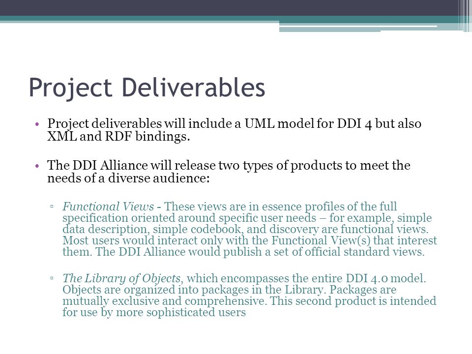 Project Deliverables Project deliverables will include a UML model for DDI 4 but also XML and RDF bindings.