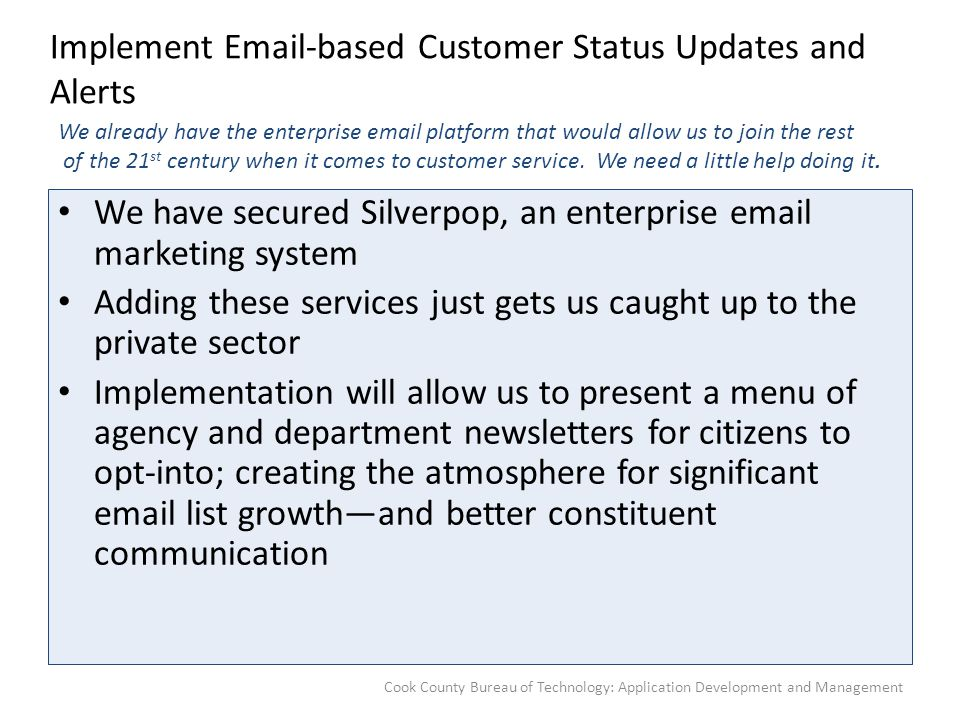 Implement Email-based Customer Status Updates and Alerts We have secured Silverpop, an enterprise email marketing system Adding these services just ge