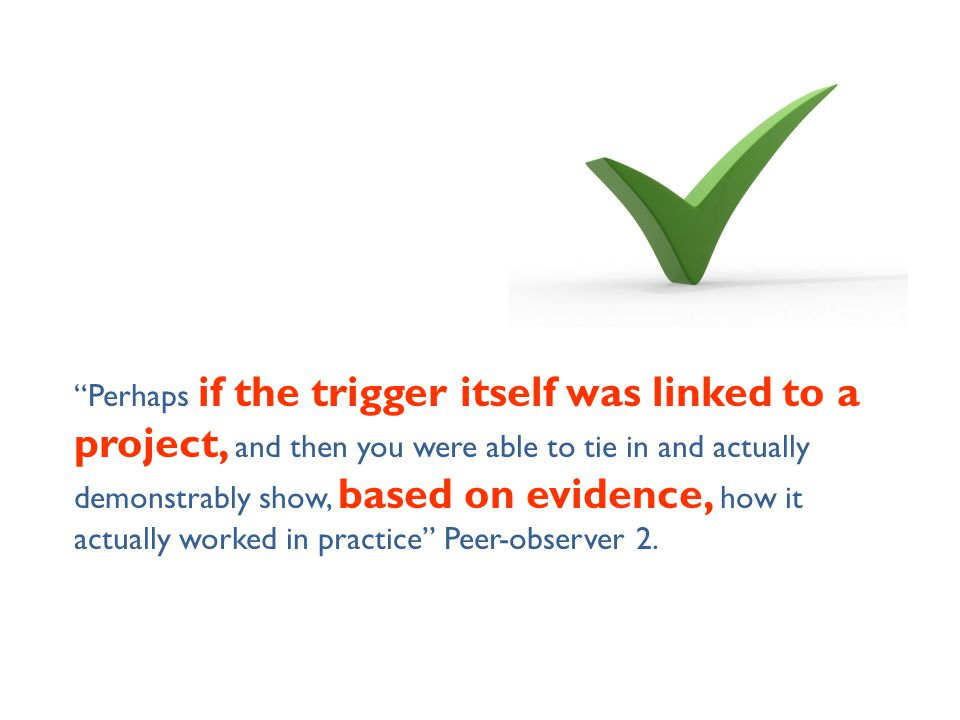 """""""Perhaps if the trigger itself was linked to a project, and then you were able to tie in and actually demonstrably show, based on evidence, how it act"""