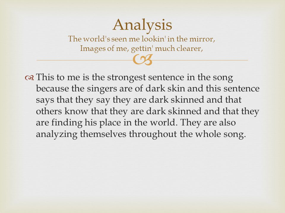   This to me is the strongest sentence in the song because the singers are of dark skin and this sentence says that they say they are dark skinned and that others know that they are dark skinned and that they are finding his place in the world.