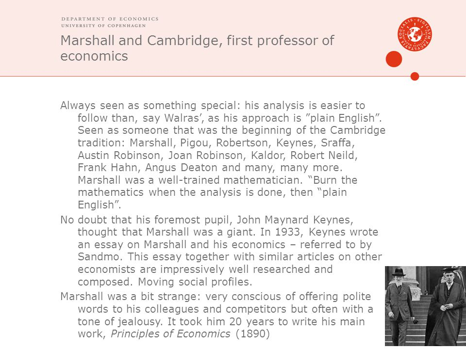 Marshall and Cambridge, first professor of economics Always seen as something special: his analysis is easier to follow than, say Walras', as his appr