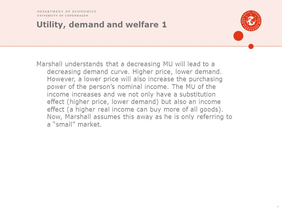 Utility, demand and welfare 1 Marshall understands that a decreasing MU will lead to a decreasing demand curve.