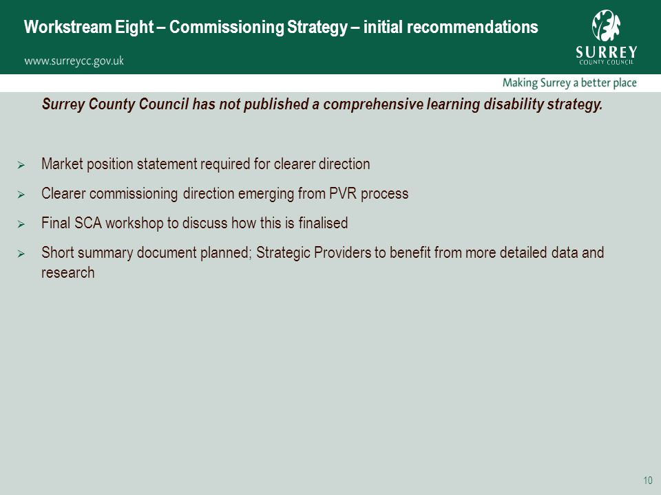 10 Workstream Eight – Commissioning Strategy – initial recommendations Surrey County Council has not published a comprehensive learning disability strategy.