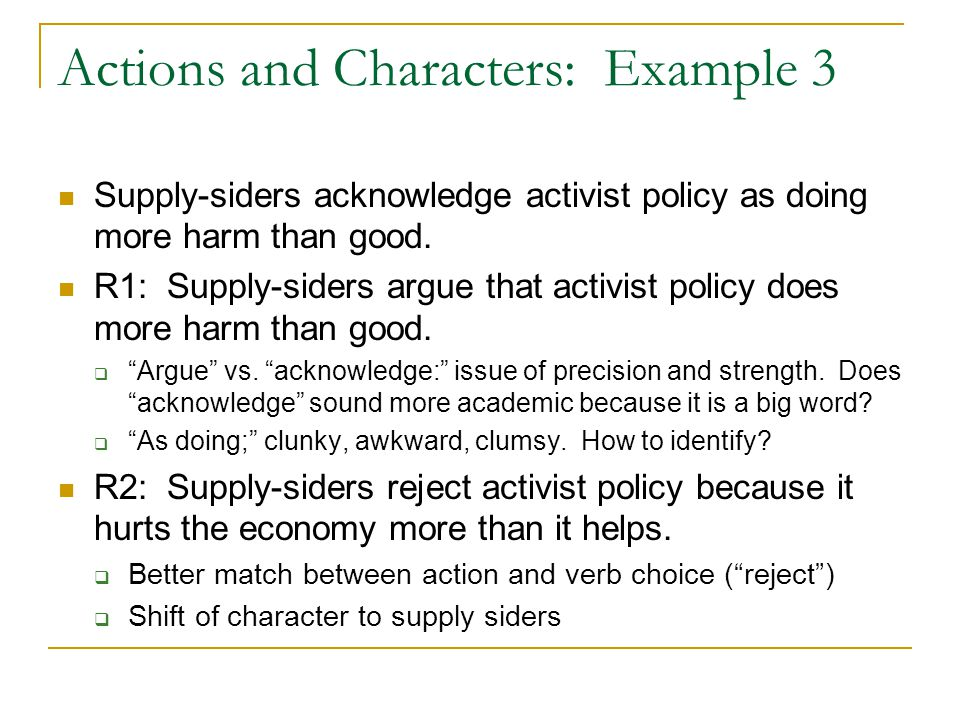 Actions and Characters: Example 3 Supply-siders acknowledge activist policy as doing more harm than good.
