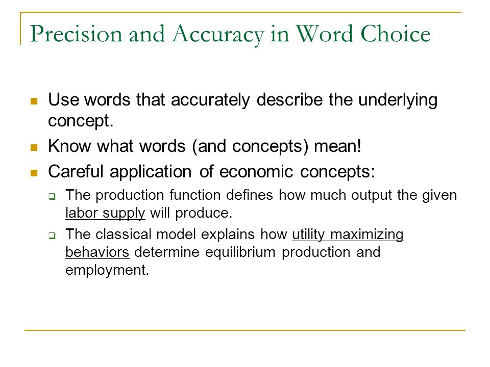 Precision and Accuracy in Word Choice Use words that accurately describe the underlying concept.