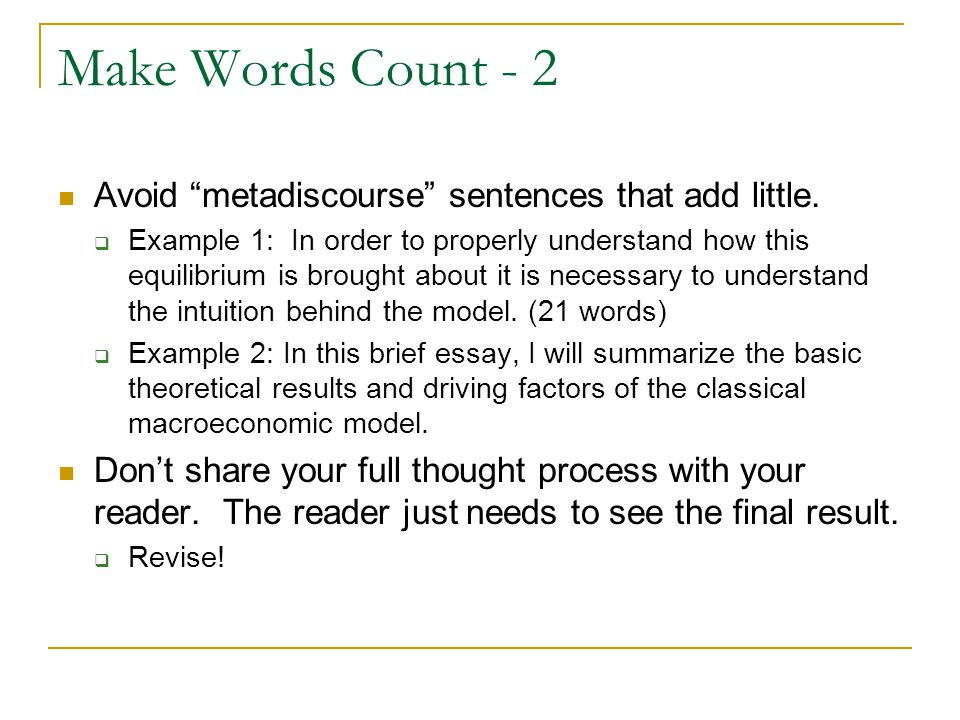 Make Words Count - 2 Avoid metadiscourse sentences that add little.
