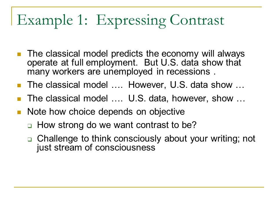 Example 1: Expressing Contrast The classical model predicts the economy will always operate at full employment.