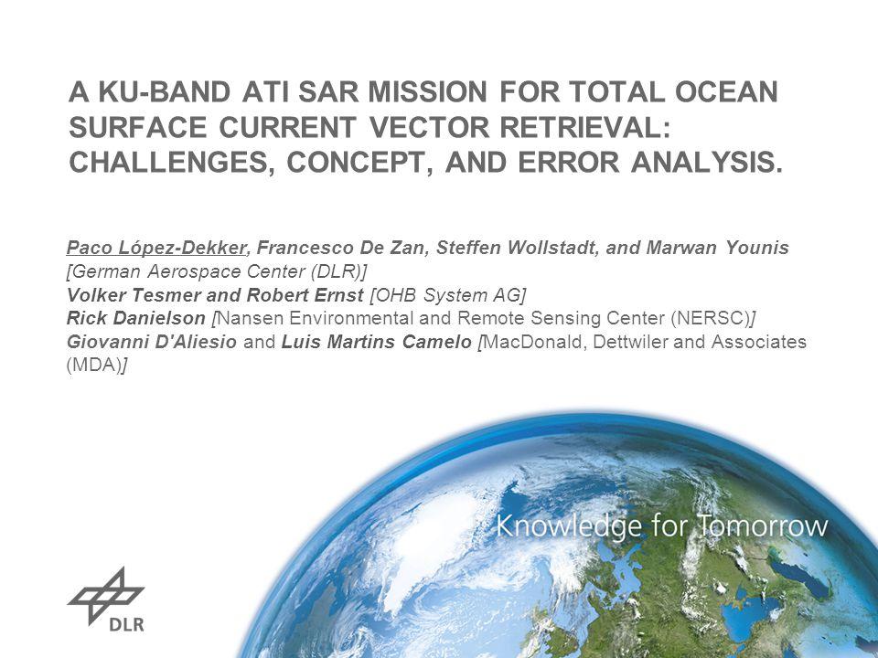A KU-BAND ATI SAR MISSION FOR TOTAL OCEAN SURFACE CURRENT VECTOR RETRIEVAL: CHALLENGES, CONCEPT, AND ERROR ANALYSIS. Paco López-Dekker, Francesco De Z