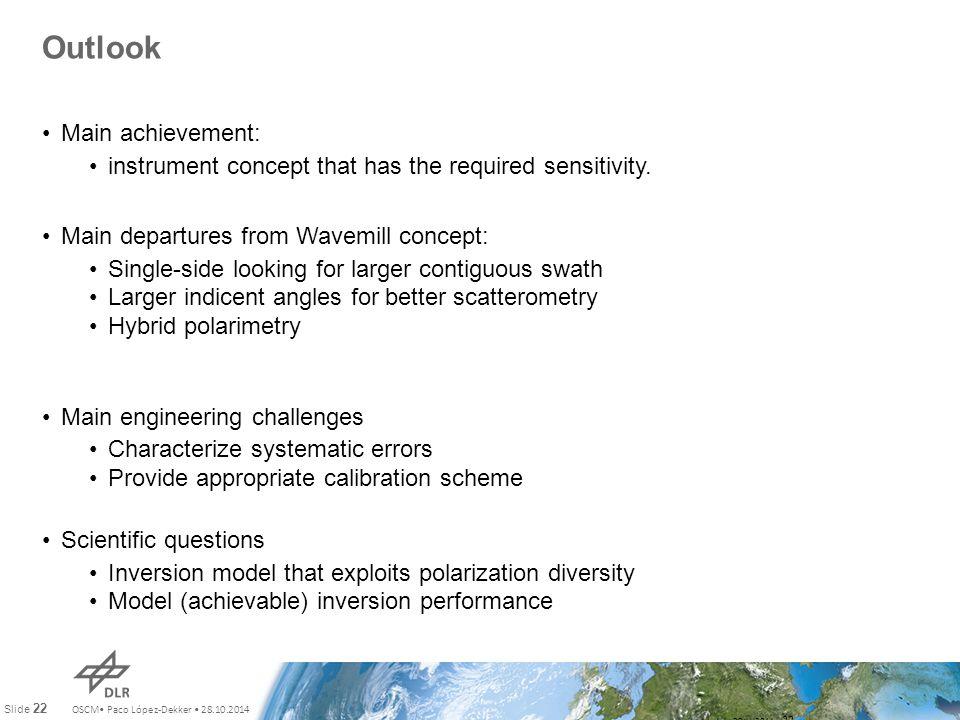 OSCM Paco López-Dekker 28.10.2014 Slide 22 Outlook Main achievement: instrument concept that has the required sensitivity.