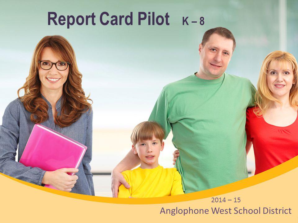 Report Card Pilot K – 8 2014 – 15 Anglophone West School District