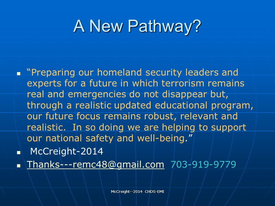 """McCreight--2014 CHDS-EMI A New Pathway? """"Preparing our homeland security leaders and experts for a future in which terrorism remains real and emergenc"""