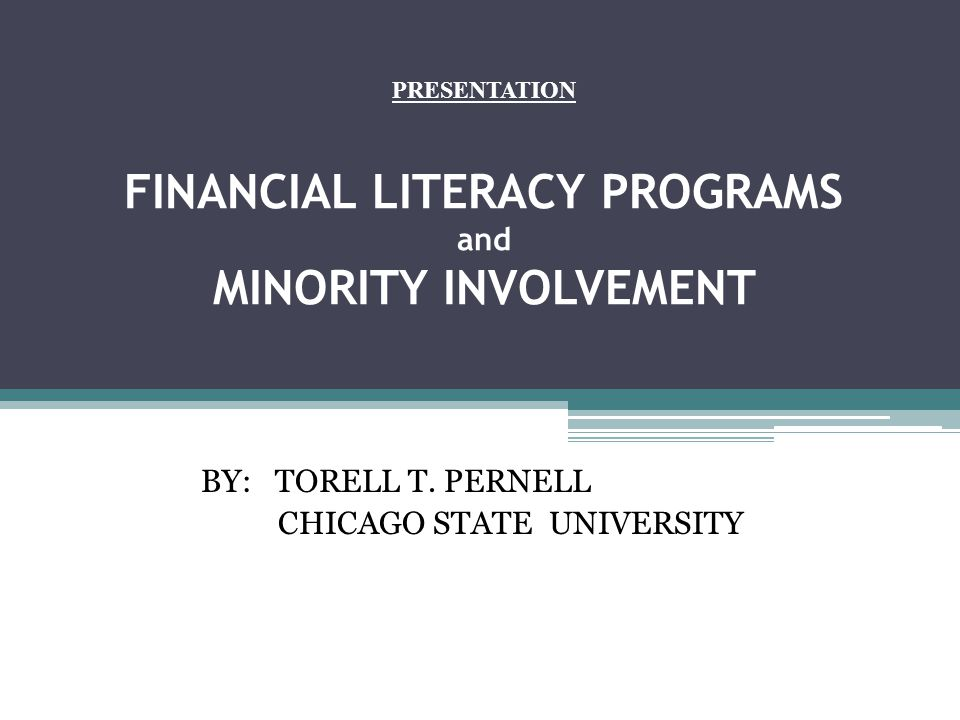 PRESENTATION FINANCIAL LITERACY PROGRAMS and MINORITY INVOLVEMENT BY: TORELL T. PERNELL CHICAGO STATE UNIVERSITY