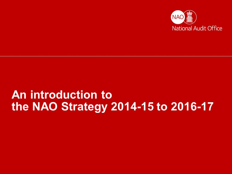 Helping the nation spend wisely An introduction to the NAO Strategy 2014-15 to 2016-17