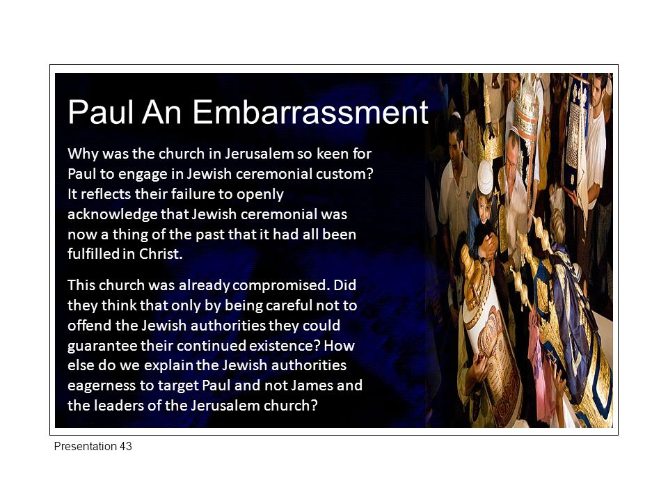 Paul An Embarrassment Why was the church in Jerusalem so keen for Paul to engage in Jewish ceremonial custom.