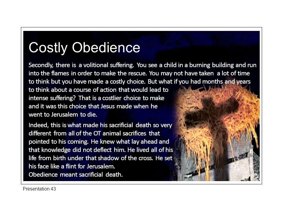 Costly Obedience Secondly, there is a volitional suffering.