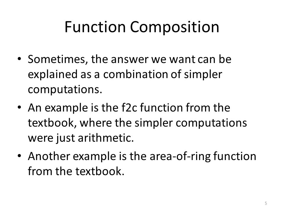 Function Composition Sometimes, the answer we want can be explained as a combination of simpler computations.