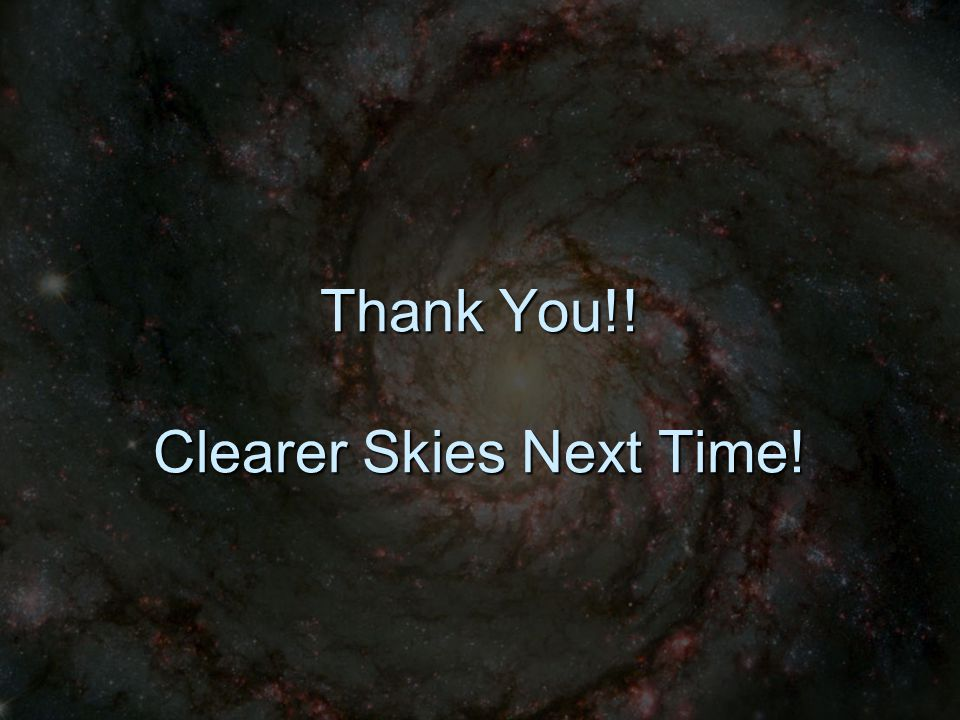 Thank You!! Clearer Skies Next Time!