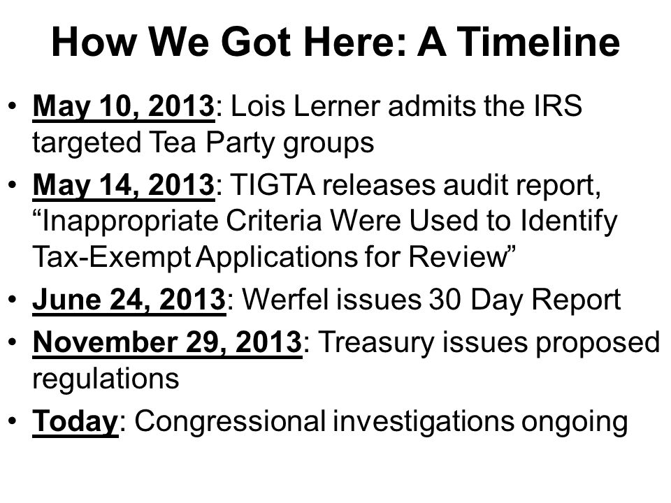 "How We Got Here: A Timeline May 10, 2013: Lois Lerner admits the IRS targeted Tea Party groups May 14, 2013: TIGTA releases audit report, ""Inappropria"