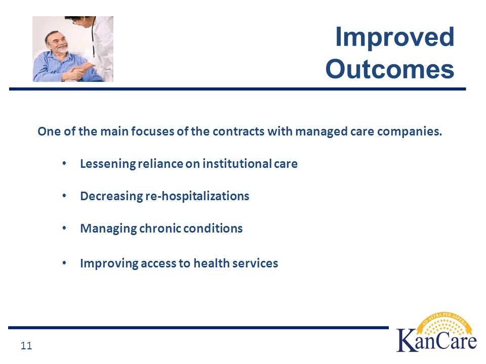 Improved Outcomes One of the main focuses of the contracts with managed care companies.