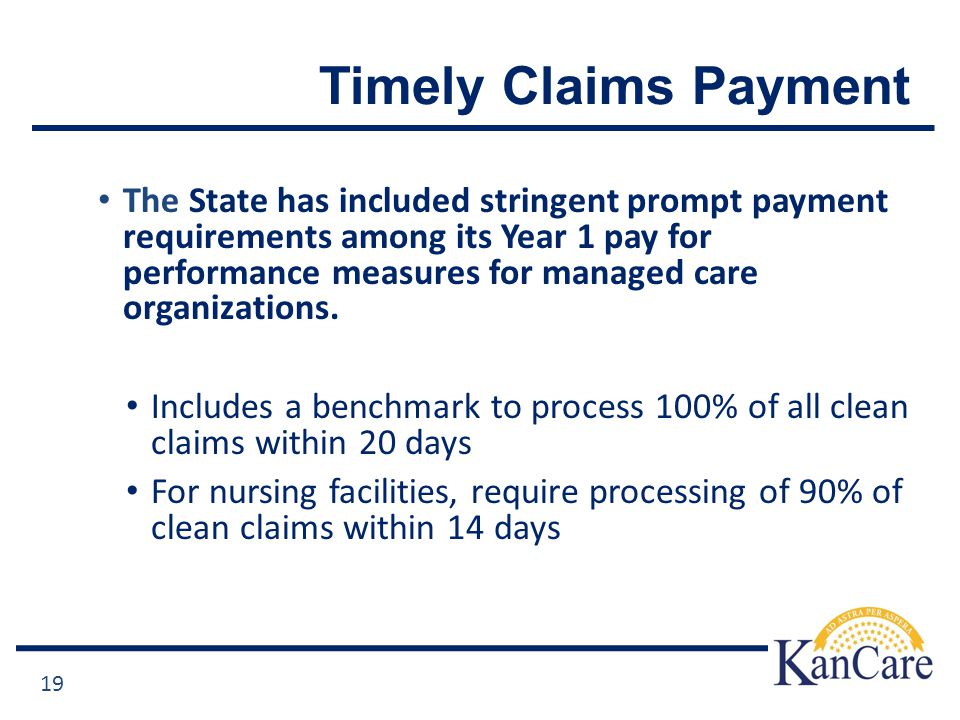 Timely Claims Payment The State has included stringent prompt payment requirements among its Year 1 pay for performance measures for managed care organizations.