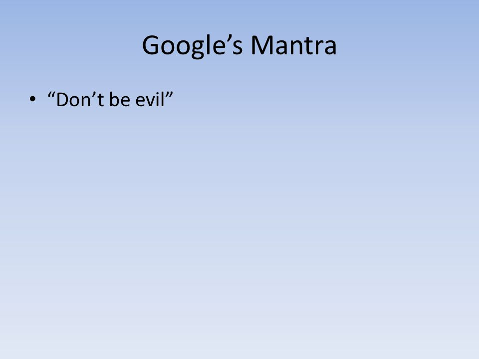 Google's Mantra Don't be evil