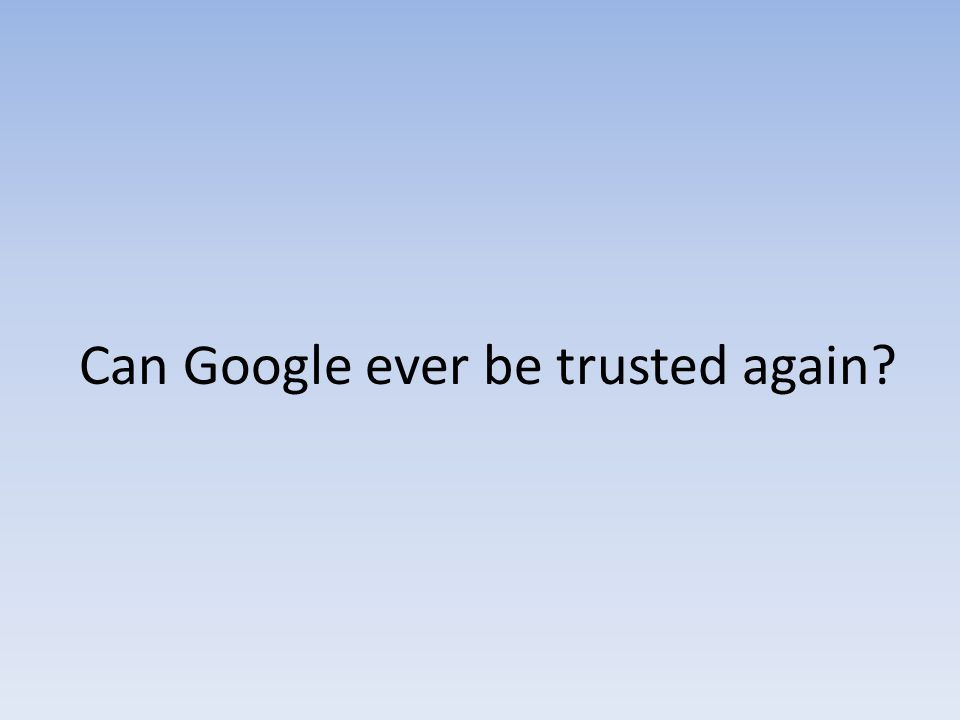 Can Google ever be trusted again?