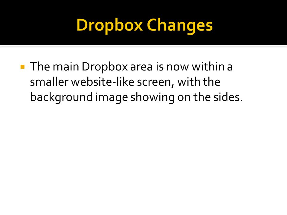  The main Dropbox area is now within a smaller website-like screen, with the background image showing on the sides.
