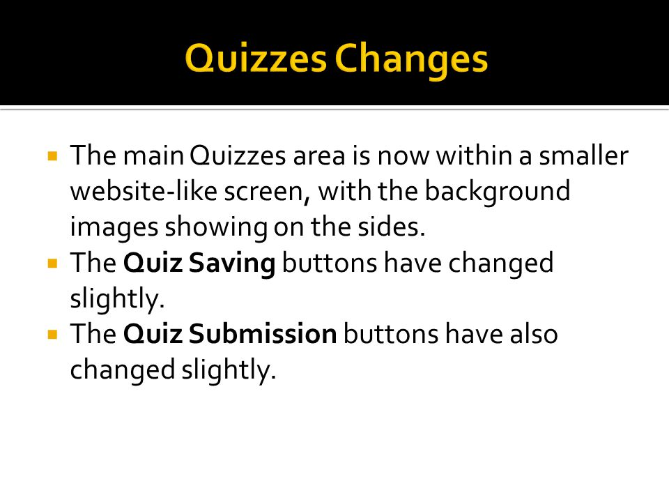  The main Quizzes area is now within a smaller website-like screen, with the background images showing on the sides.  The Quiz Saving buttons have c